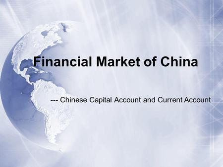 --- Chinese Capital Account and Current Account Financial Market of China.