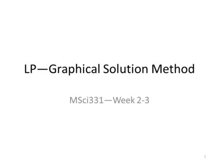 LP—Graphical Solution Method MSci331—Week 2-3 1. Convex Set and Extreme Points 2.