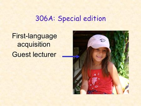306A: Special edition First-language acquisition Guest lecturer.