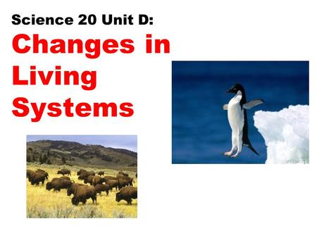 Science 20 Unit D: Changes in Living Systems