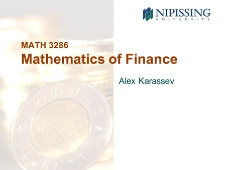MATH 3286 Mathematics of Finance Alex Karassev. COURSE OUTLINE Theory of Interest 1.Interest: the basic theory 2.Interest: basic applications 3.Annuities.