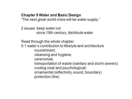 "Chapter 9 Water and Basic Design ""The next great world crisis will be water supply."" 2 issues: keep water out since 19th century, distribute water Read."