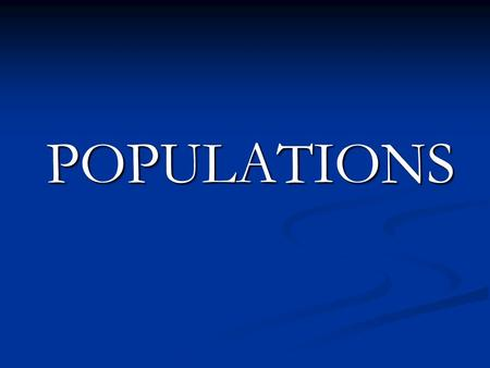 POPULATIONS. POPULATIONS Population: all the members of one species that occupy a certain area during a certain time. Population: all the members of one.