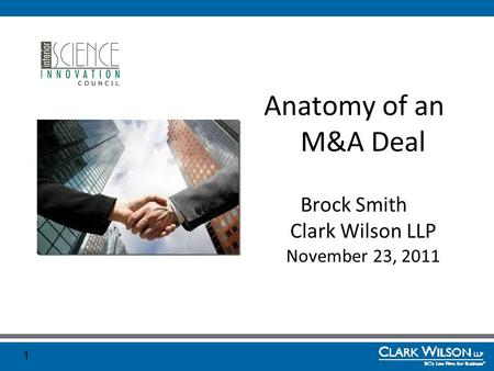 1 Anatomy of an M&A Deal Brock Smith Clark Wilson LLP November 23, 2011.
