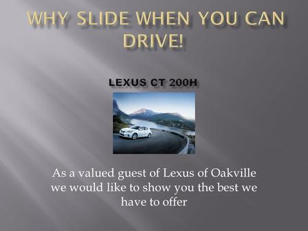 As a valued guest of Lexus of Oakville we would like to show you the best we have to offer.