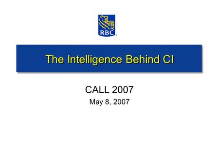 The Intelligence Behind CI CALL 2007 May 8, 2007.