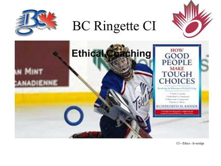 BC Ringette CI Ethical Coaching CI – Ethics - liversidge.