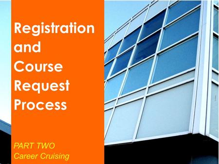 Registration and Course Request Process PART TWO Career Cruising.