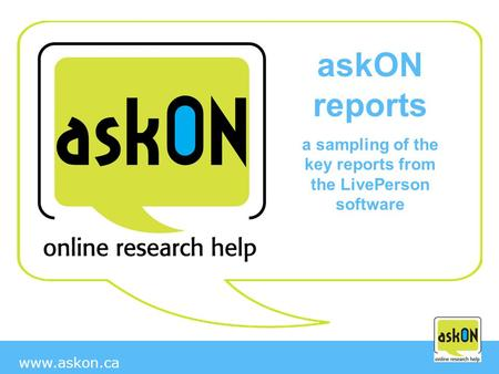 Www.askon.ca askON reports a sampling of the key reports from the LivePerson software.