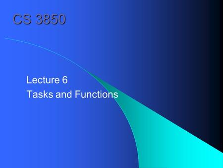 CS 3850 Lecture 6 Tasks and Functions. 6.1 Tasks and Functions Tasks are like procedures in other programming languages. e. g., tasks may have zero or.