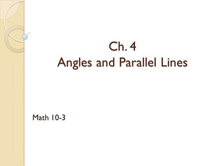 Ch. 4 Angles and Parallel Lines Math 10-3. Day 1: Angles and Parallel Lines.