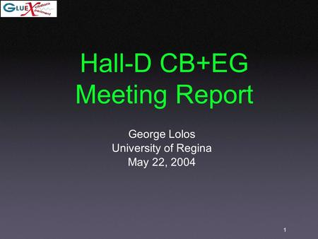 1 Hall-D CB+EG Meeting Report George Lolos University of Regina May 22, 2004.