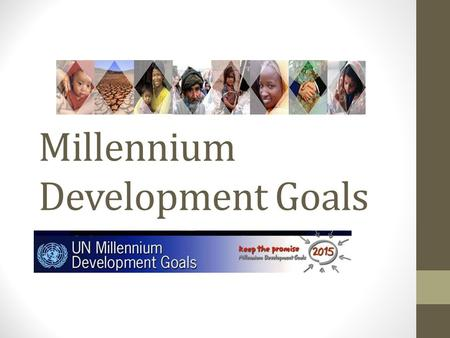 Millennium Development Goals MDGs Agenda for reducing poverty and improving lives Adopted by world leaders at the Millennium Summit in September 2000.