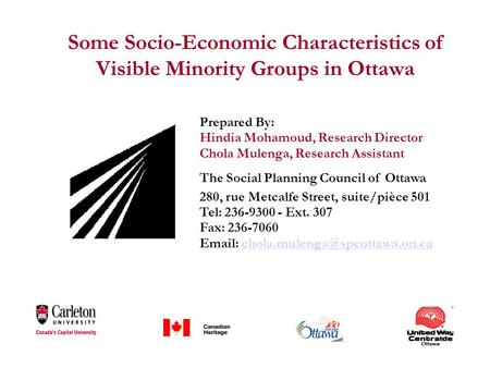 Some Socio-Economic Characteristics of Visible Minority Groups in Ottawa Prepared By: Hindia Mohamoud, Research Director Chola Mulenga, Research Assistant.