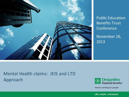 Mental Health claims: JEIS and LTD Approach Public Education Benefits Trust Conference November 26, 2013.