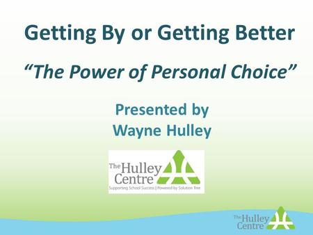 "Getting By or Getting Better ""The Power of Personal Choice"" Presented by Wayne Hulley."