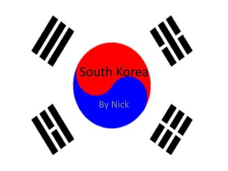 South Korea By Nick. The Story of the South Korean Flag The two halves of the circle are called Yin Yang. The white part of the flag means peace. And.