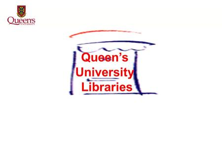 Queen's University Libraries Welcome to Queen's University Libraries …