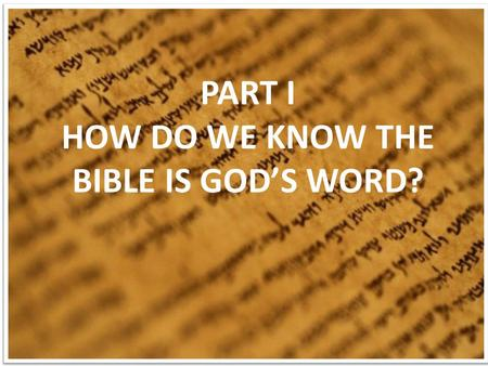 "PART I HOW DO WE KNOW THE BIBLE IS GOD'S WORD?. The Bible Claims to be God's Word:  ""Thus says the Lord…"" Isa. 66:1  ""God says…"" Jer. 3:1  ""The Word."