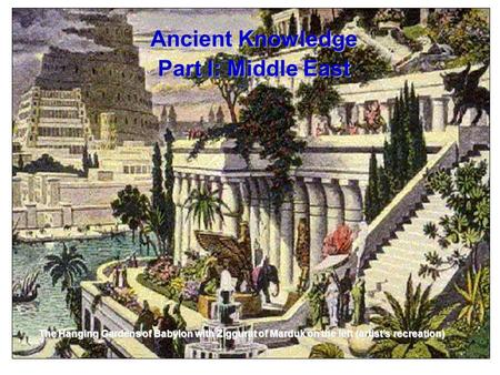 Darwin's Tea Party Ancient Knowledge Part I: Middle East The Hanging Gardens of Babylon with Ziggurat of Marduk on the left (artist's recreation)