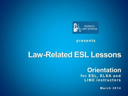Law-Related ESL Lessons Law-Related ESL Lessons Orientation for ESL, ELSA and LINC instructors March 2014 presents.