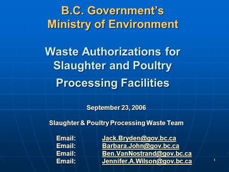1 B.C. Government's Ministry of Environment Waste Authorizations for Slaughter and Poultry Processing Facilities September 23, 2006 Slaughter & Poultry.