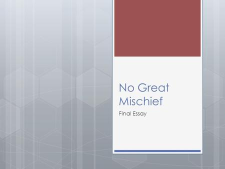 no great mischief essay The representation of family in the 31 no great mischief by in this diploma thesis i will argue that the representation of family in the contemporary.
