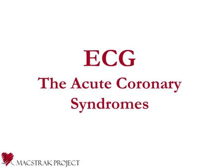 ECG The Acute Coronary Syndromes