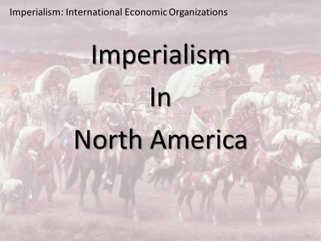 Imperialism: International Economic Organizations