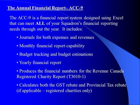 The Annual Financial Report– ACC-9 The ACC-9 is a financial report system designed using Excel that can meet ALL of your Squadron's financial reporting.