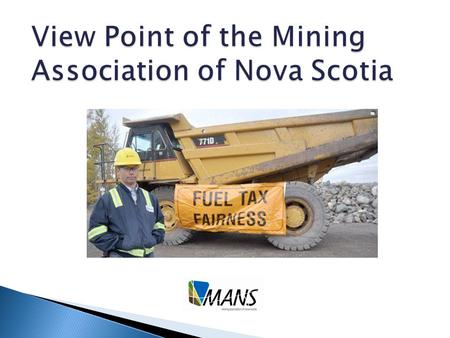 Membership Executive Director Priorities $500 million to the province's economy each year 6,300 jobs, mostly in rural areas Nova Scotia's mining and.