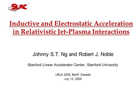 Inductive and Electrostatic Acceleration in Relativistic Jet-Plasma Interactions Johnny S.T. Ng and Robert J. Noble Stanford Linear Accelerator Center,