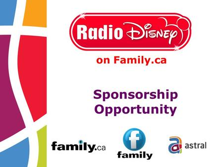 Sponsorship Opportunity on Family.ca. 2 Radio Disney is now on Family.ca and we want you to be a part of it! Artists from Disney movies & series, and.