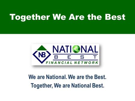 Together We Are the Best We are National. We are the Best. Together, We are National Best.
