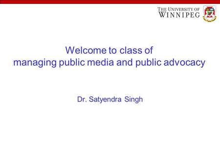 Welcome to class of managing public media and public advocacy Dr. Satyendra Singh.