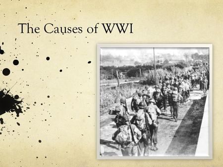 The Causes of WWI Ingredients for War NationalismAlliancesArms RaceImperialismLack of Fear.