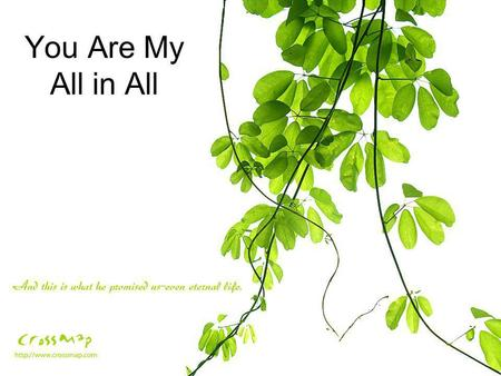 You Are My All in All. You are my strength when I am weak you are the treasure that I seek You are my all in all.
