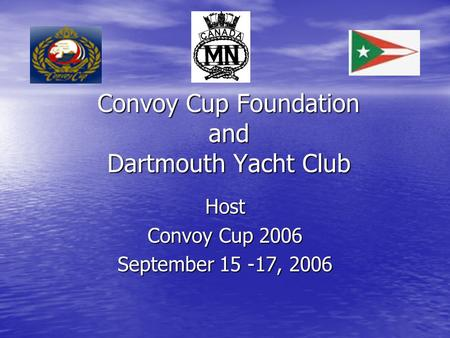 Convoy Cup Foundation and Dartmouth Yacht Club Host Convoy Cup 2006 September 15 -17, 2006.