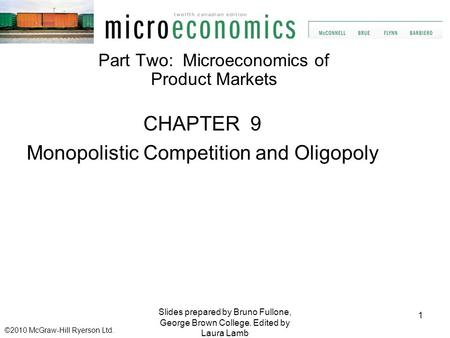 CHAPTER 9 Monopolistic Competition and Oligopoly 1 Part Two: Microeconomics of Product Markets Slides prepared by Bruno Fullone, George Brown College.