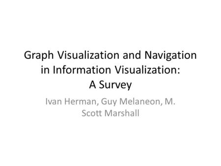 Graph Visualization and Navigation in Information Visualization: A Survey Ivan Herman, Guy Melaneon, M. Scott Marshall.