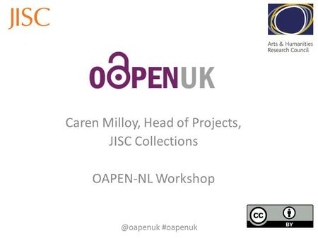 Caren Milloy, Head of Projects, JISC Collections OAPEN-NL #oapenuk.