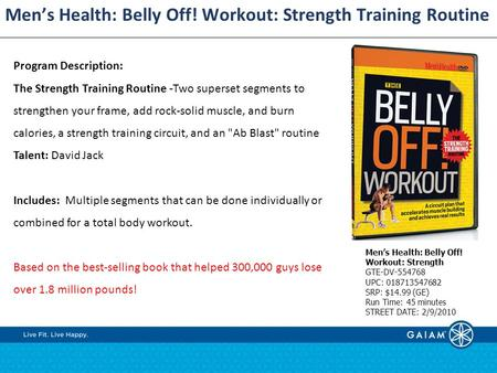 Men's Health: Belly Off! Workout: Strength Training Routine Program Description: The Strength Training Routine -Two superset segments to strengthen your.