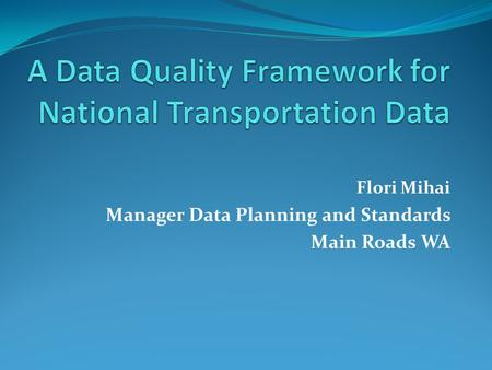 Flori Mihai Manager Data Planning and Standards Main Roads WA.