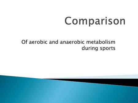 Of aerobic and anaerobic metabolism during sports.