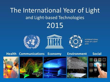 The International Year of Light and Light-based Technologies 2015 CommunicationsHealthEconomyEnvironmentSocial.