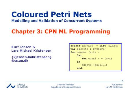 Kurt Jensen Lars M. Kristensen 1 Coloured Petri Nets Department of Computer Science Coloured Petri Nets Modelling and Validation of Concurrent Systems.