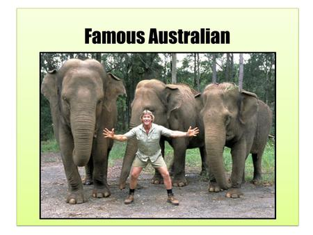 Famous Australian. Steve Irwin was famous for his television series, The Crocodile Hunter. Steve was a wildlife expert and a television show host who.