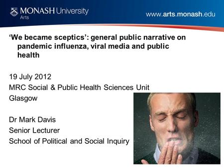 'We became sceptics': general public narrative on pandemic influenza, viral media and public health 19 July 2012 MRC Social & Public Health Sciences Unit.