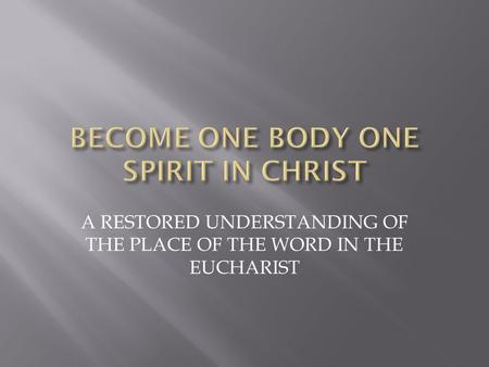 A RESTORED UNDERSTANDING OF THE PLACE OF THE WORD IN THE EUCHARIST.