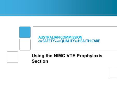 Using the NIMC VTE Prophylaxis Section. Slide 2 of n Overview  The burden of VTE in Australia  The NIMC VTE Pilot  How to use the NIMC VTE prophylaxis.